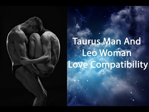 Taurus Man And Leo Woman Compatibility - Dangerous Combination