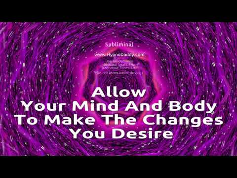 Allow your mind and body to make the changes you desire - Subliminal