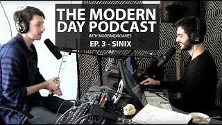 MODERN DAY PODCAST EP. 3 - SINIX