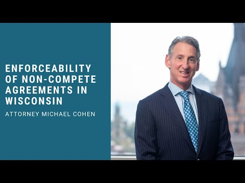 Enforceability of Non-Compete Agreements in Wisconsin - Attorney Mike Cohen