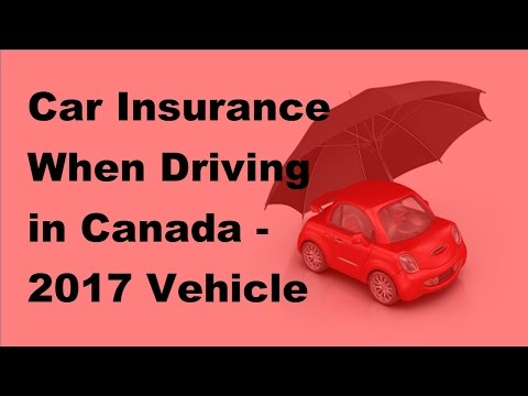 Car Insurance When Driving in Canada  | 2017 Vehicle Insurance Policy