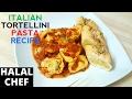 TORTELLINI PASTA with TOMATO & GARLIC SAUCE   DELICIOUS TORTELLINI RECIPE   Halal Chef