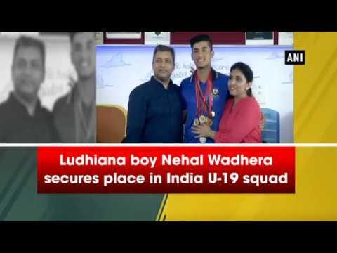 Ludhiana boy Nehal Wadhera secures place in India U-19 squad