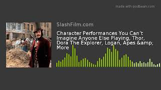 Character Performances You Can't Imagine Anyone Else Playing, Thor, Dora The Explorer, Logan, Apes