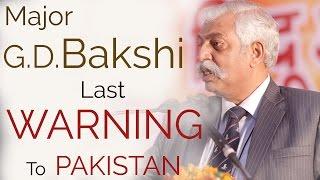 Major General G.D. Bakshi Last *WARNING to Pakistan