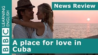 BBC News Review: A place for love in Cuba