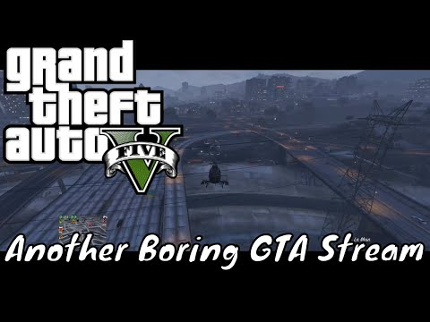 Grand Theft Auto 5 Online - Another Boring GTA Stream