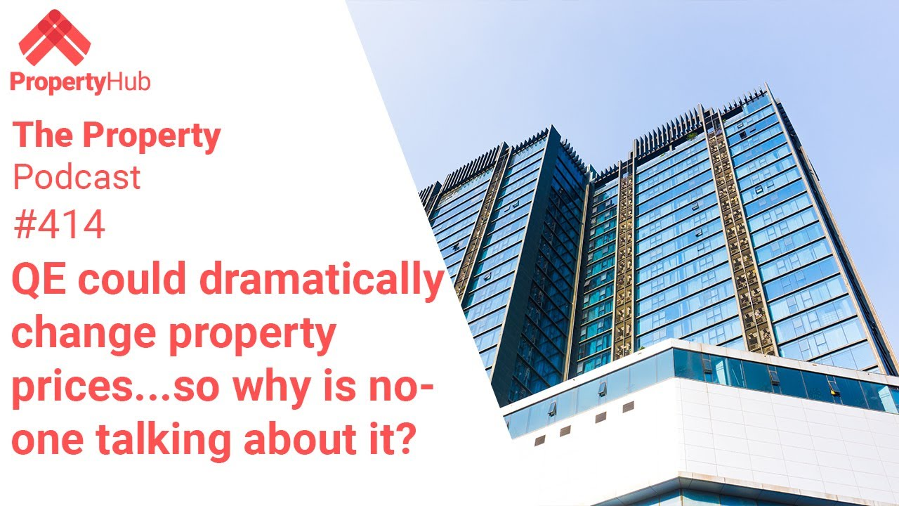 QE could massively change property prices.Why is no-one talking about it? |The Property Podcast #414