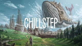Wonderland | Beautiful Chillstep 2017 Mix