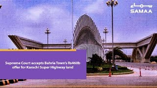 Supreme Court accepts Bahria Town's Rs460b offer for Karachi Super Highway land