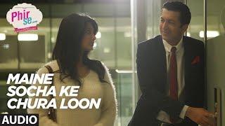 Arijit Singh: Maine Socha Ke Chura Loon   PHIR SE   Shreya G Jeet Gannguli   T-Series