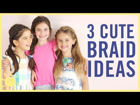 STYLE & BEAUTY | 3 Cute Braids for Girls