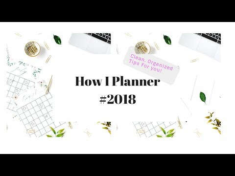 How I Planner #2018! Tips to a Clean and Organized Planner