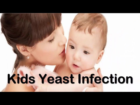 Kids Yeast Infection - How To Get Rid Of Yeast Infection In Infants