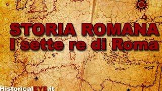 Storia Romana : I sette Re di Roma