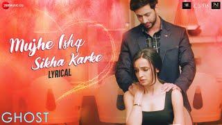 Muje Ishq Sikha Karke - Lyrical | Ghost | Sanaya Irani, Shivam B | Jyotica Tangri | Releasing 18 Oct