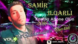 Samir ilqarli   Qadanalim 2016 Disco Klub mp3 Vol az