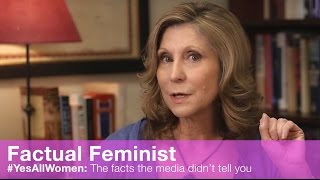#YesAllWomen: Facts the media didn't tell you | FACTUAL FEMINIST