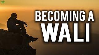 BECOMING A WALI - LIFE CHANGING