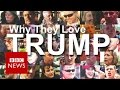 Donald Trump 50 Supporters Explain Why They Love Him BBC News