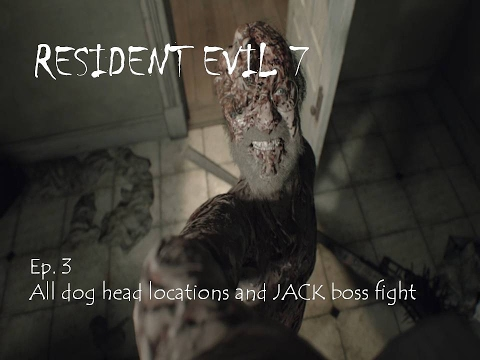 Resident evil 7 BIOHAZARD Ep. 3 (All dog head locations and Jack boss fight)