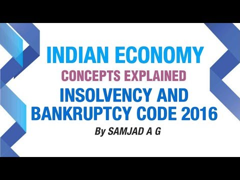 Insolvency and Bankruptcy Code, 2016 | 2017 Current Affairs | Indian Economy | Part 12