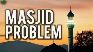 The Masjid Problem - Heart Touching Story