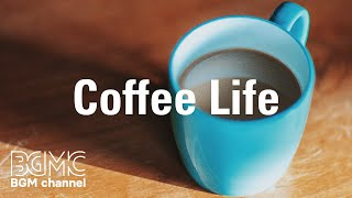 Coffee Life: Fresh Coffee Jazz - Relaxing Instrumental Jazz Music for Work, Study, Stress Relief
