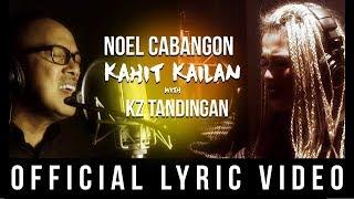 Noel Cabangon with KZ Tandingan - Kahit Kailan (Official Lyric Video)