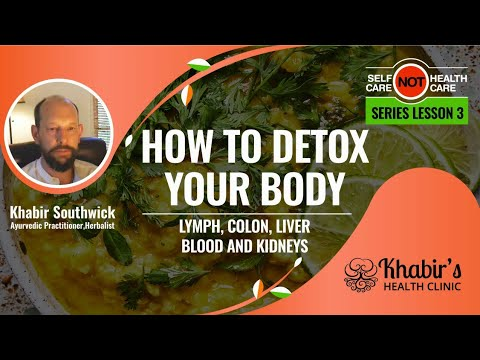 Why and how to naturally detox your body: Lymph, colon, liver, blood and kidneys.