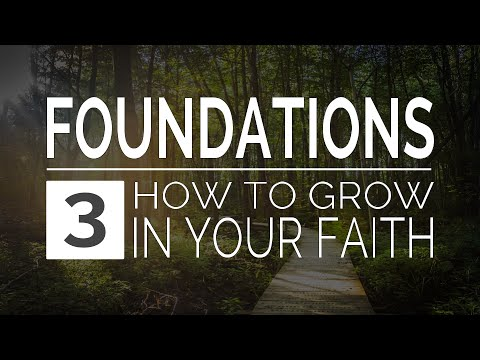 How to Grow in Your Faith (Foundations Truth #3)