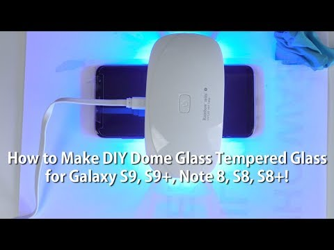 How to Make DIY Dome Glass Tempered Glass for Galaxy S9, S9+, Note 8, S8, S8+!