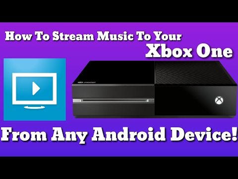 How To Stream Music To Your Xbox One From Any Android Device!