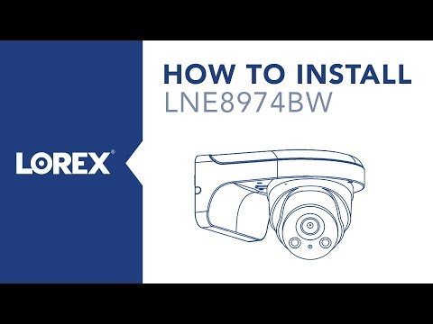 How to Install the LNE8974BW Nocturnal Security Camera from Lorex