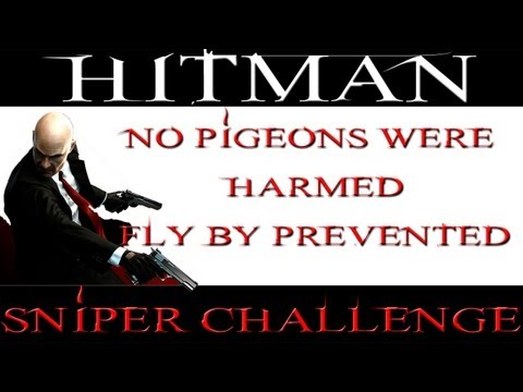 Hitman Sniper Challenge - No Pigeons Were Harmed and Fly By Prevented