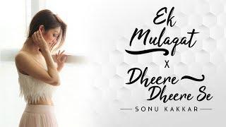 Ek Mulaqat x Dheere Dheere Se | Sonu Kakkar