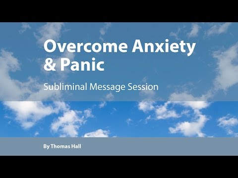 Overcome Anxiety & Panic - Subliminal Message Session - By Thomas Hall