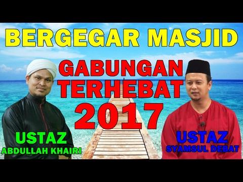 BERGEGAR MASJID! Ceramah BERSEMANGAT Gabungan Terhebat Ustaz Syamsul Debat Dan Ustaz Abdullah Khairi