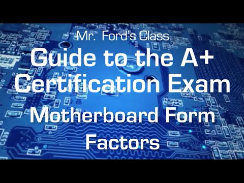 Motherboard Form Factors: Guide to the A+ Certification Exam (03:05)