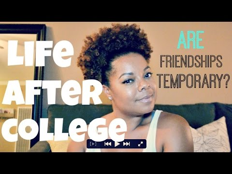 Life After College | Are Friendships Temporary?