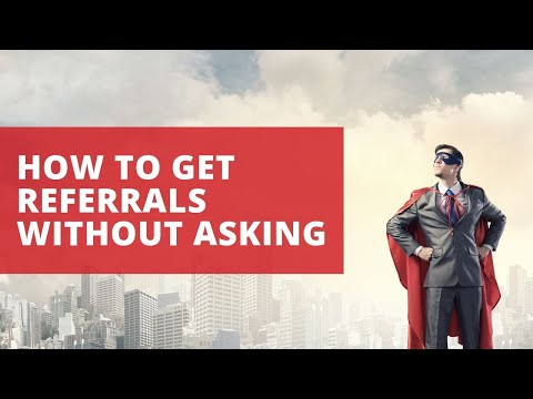 How to Get Referrals Without Asking