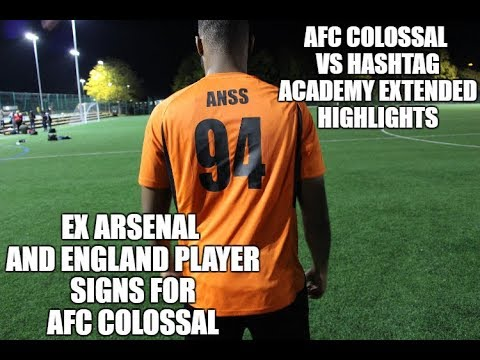EX ARSENAL & ENGLAND PLAYER SIGNS FOR AFC COLOSSAL + Match vs Hashtag Academy Next Level League