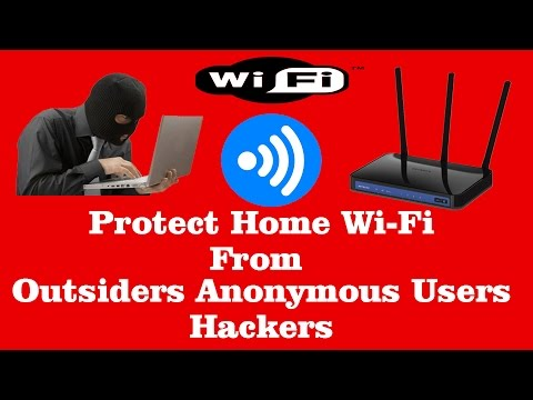 How to Protect Home WiFi from Unknown Anonymous Outsider Users or Hackers