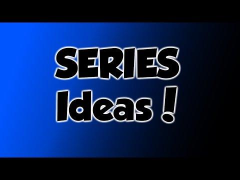 Series Ideas! (Help)