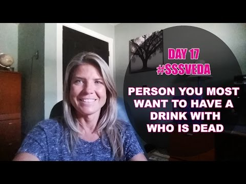 Person you would most like to have a drink with who is deceased. Day 17 #sssveda