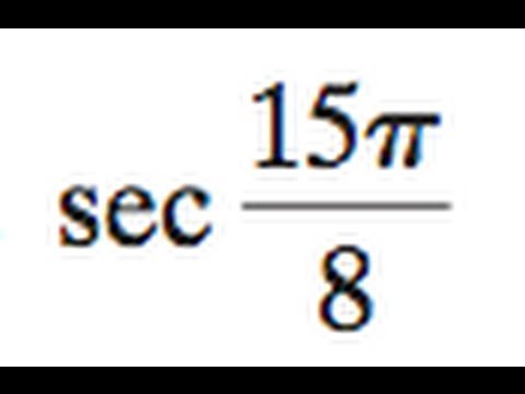 sec 15pi/8, use the half angle to determine the exact answer.
