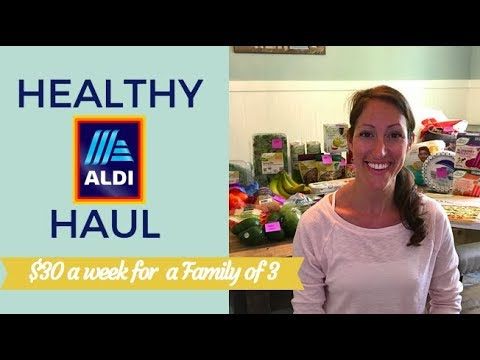 April Healthy Aldi Haul 2018 On a Budget -  How I Feed 3 people for $30 per Person Each Week