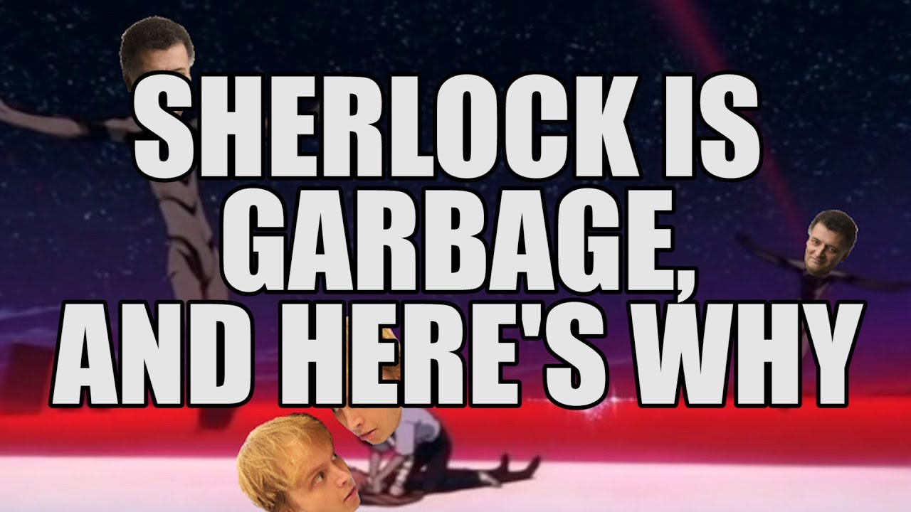Sherlock Is Garbage, And Here's Why