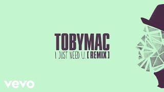TobyMac - I just need U. (Audio/Capital Kings Remix)