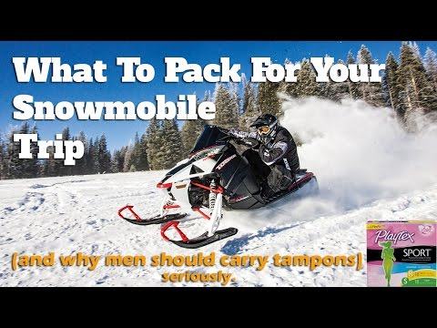 What To Pack For Your Snowmobiling Trip (And why men should carry a tampon)